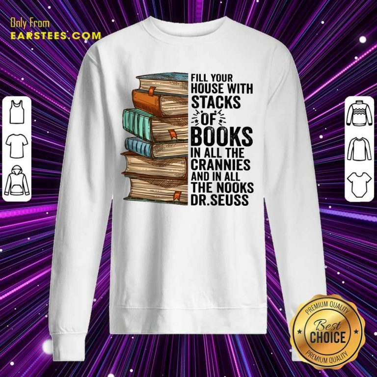 Fill Your House With Stacks Of Books Crannies The Books Dr.seuss Sweatshirt