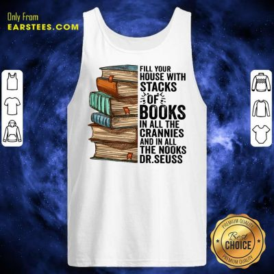 Fill Your House With Stacks Of Books Crannies The Books Dr.seuss Tank Top