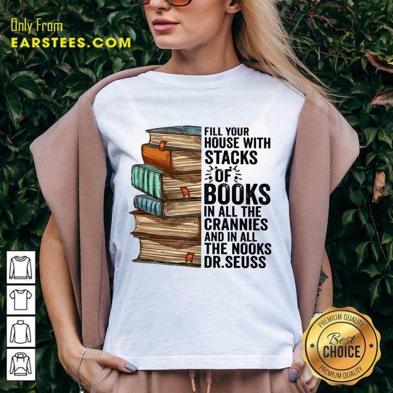 Fill Your House With Stacks Of Books Crannies The Books Dr.seuss V-Neck
