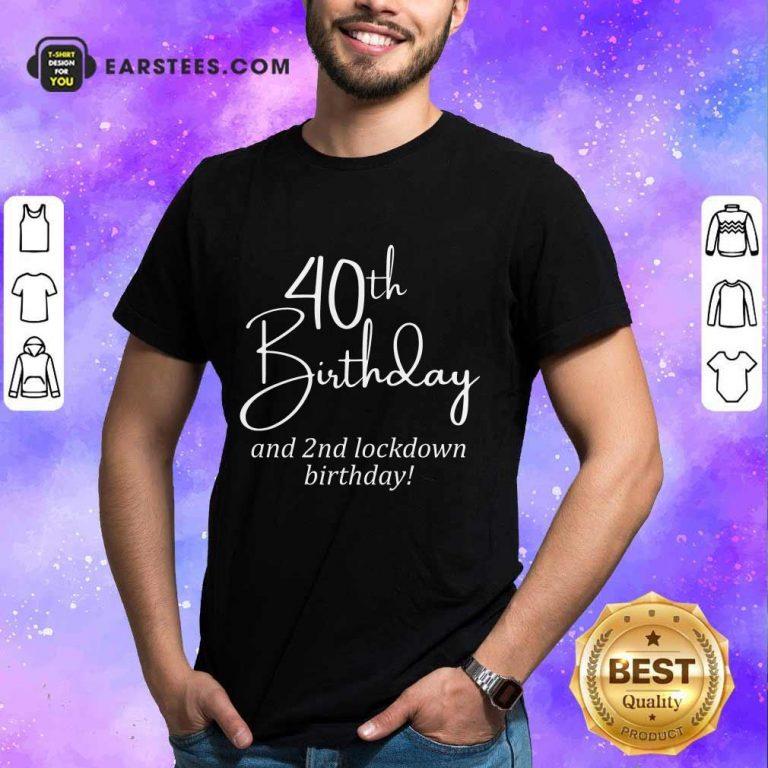 Funny 40th Birthday And 2nd Lockdown Birthday Shirt