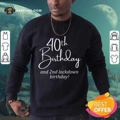 Funny 40th Birthday And 2nd Lockdown Birthday Sweatshirt
