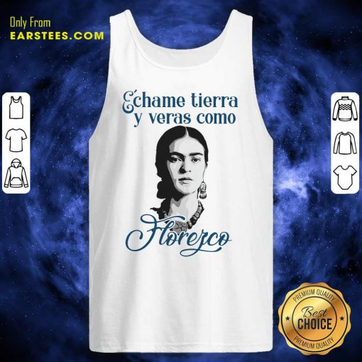 Funny Echame Tierra Y Veras Como Horefco Tank Top
