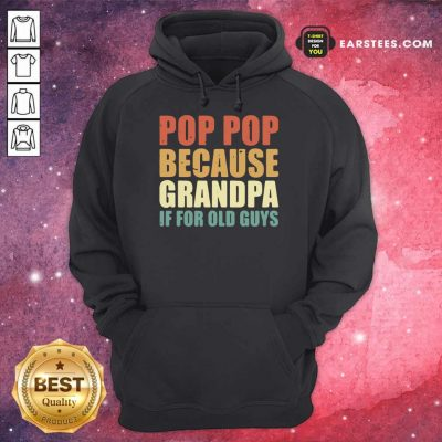 Funny Pop Pop Because Grandpa If For Old Guys Hoodie