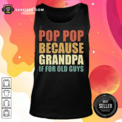 Funny Pop Pop Because Grandpa If For Old Guys Tank Top
