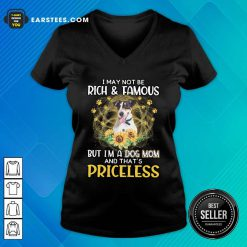Funny Smooth Fox Terrier I May Not Be Rich And Famous But I'm A Dog Mom And That's Priceless V-neck