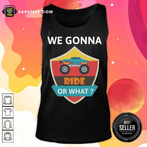 Funny We Gonna Ride Or What Funny Off Road Tank Top