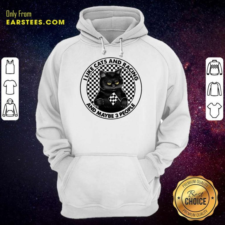 Good Black Cat I Like Cats And Racing And Maybe 3 People Hoodie