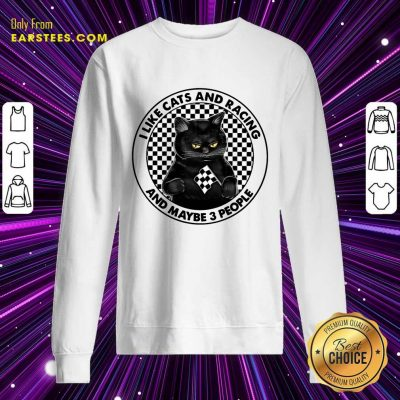 Good Black Cat I Like Cats And Racing And Maybe 3 People Sweatshirt