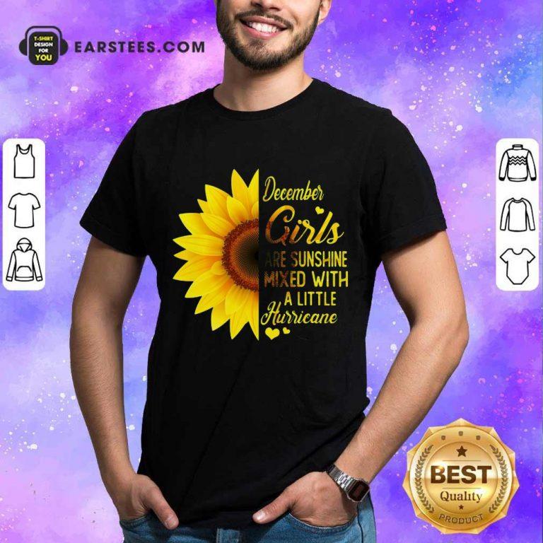 Good December Girls Are Sunshine Mixed Hurricane Sunflower Shirt
