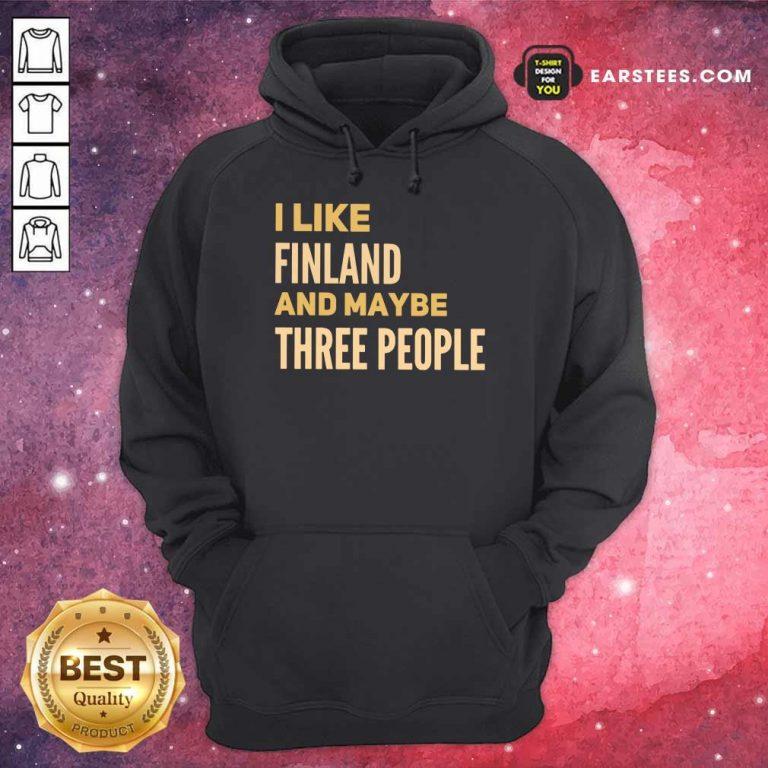 Good I Like Finland And Maybe Three People Hoodie