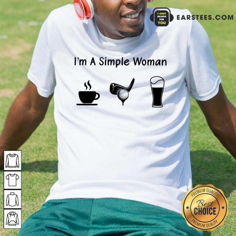 Good I'm A Simple Woman Love Coffee Golf And Beer Shirt