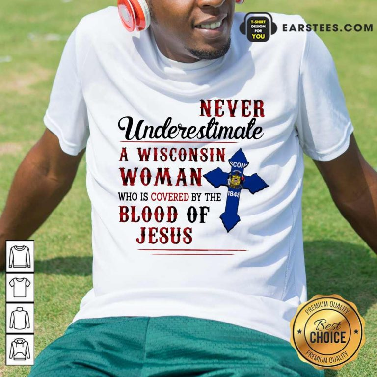Good Never Underestimate A Wisconsin Blood Of Jesus Shirt