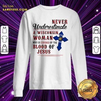 Good Never Underestimate A Wisconsin Blood Of Jesus Sweatshirt