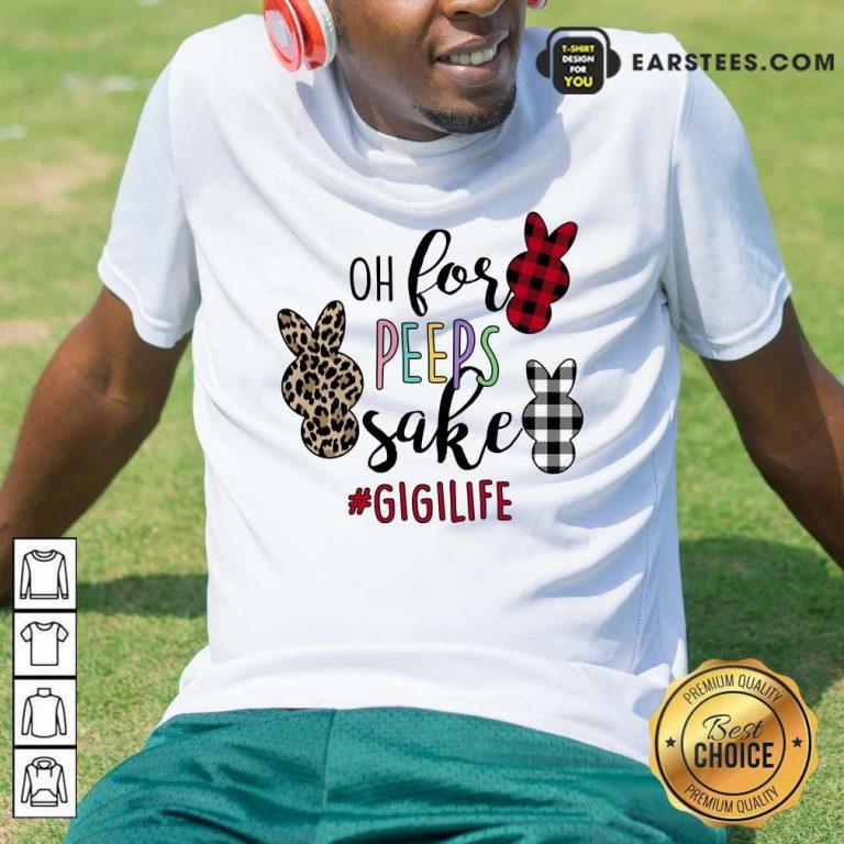 Good Rabbit Oh For The Sake Of Gigi Life Shirt