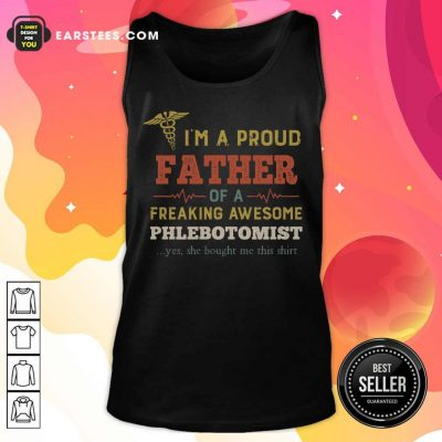 Happy I'm A Proud Father Of A Freaking Awesome Phlebotomist Tank Top