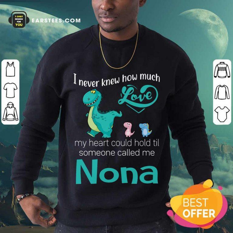 Happy Saurus I Never Knew How Much Love Nona Sweatshirt