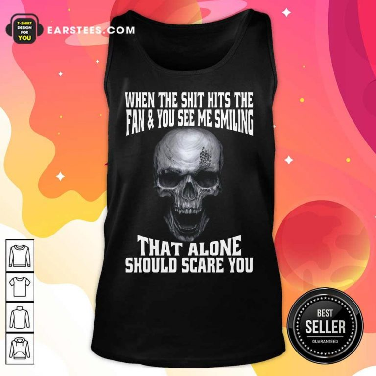 Happy Skull When The Shit Hits Fan And You See Me Smiling Tank Top
