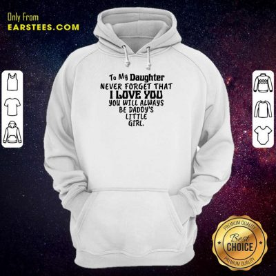 Happy To My Daughter I Love You You Will Always Be Daddy's Little Girl Hoodie