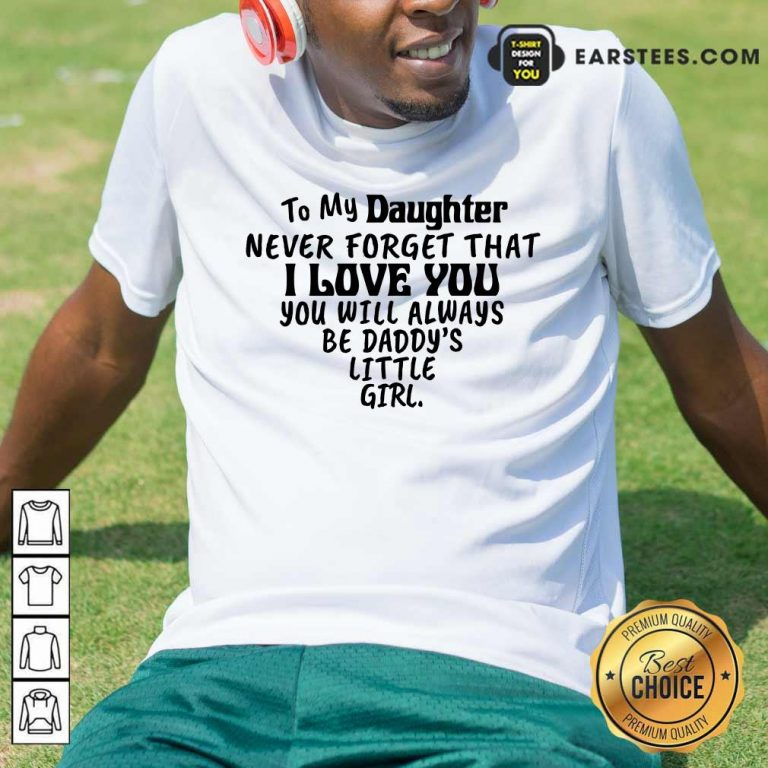 Happy To My Daughter I Love You You Will Always Be Daddy's Little Girl Shirt
