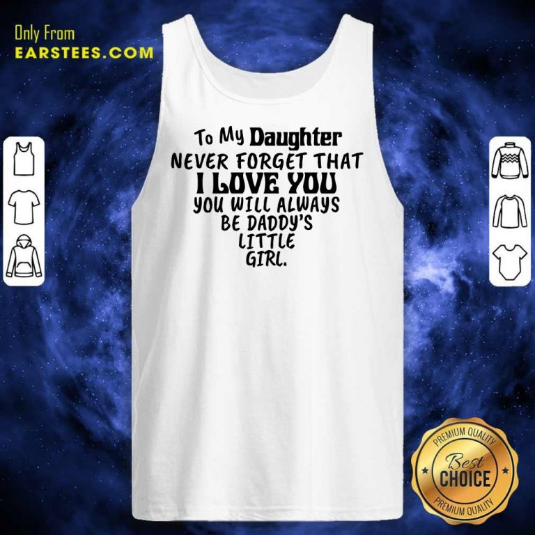 Happy To My Daughter I Love You You Will Always Be Daddy's Little Girl Tank Top