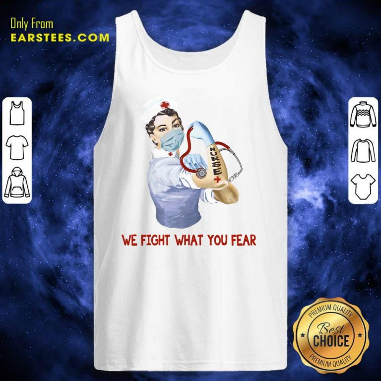 Happy We Fight What You Fear Nurse Tank Top
