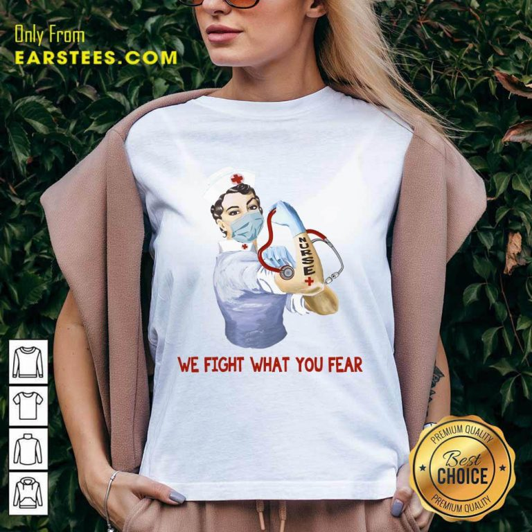 Happy We Fight What You Fear Nurse V-Neck