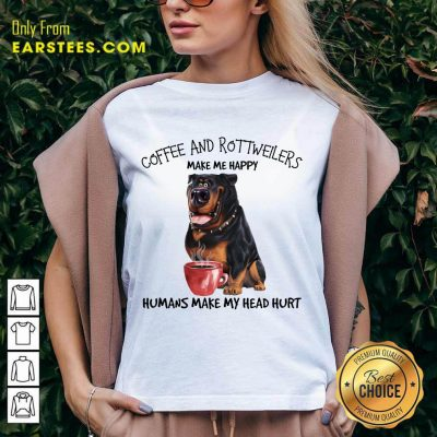 Hot Coffee And Rottweiler Make Me Happy Humans V-neck