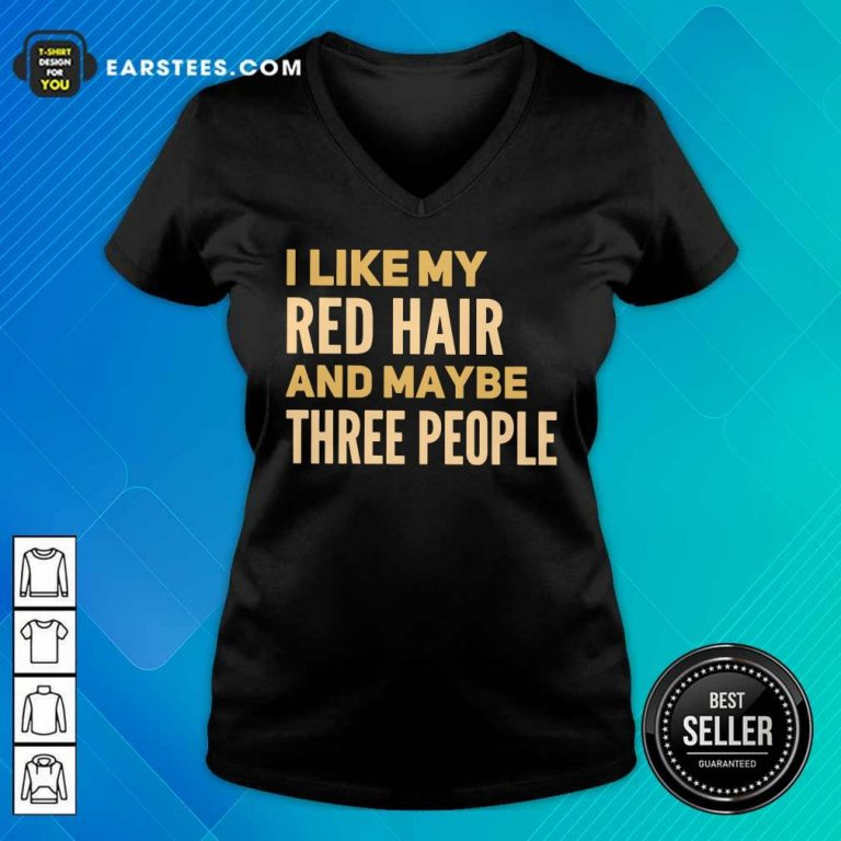 Hot I Like My Red Hair And Maybe Three People V-neck