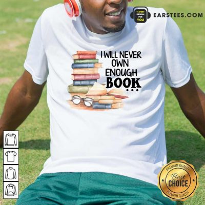 Hot I Will Never Own Enough Book Shirt