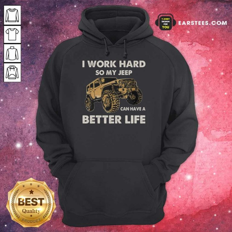 Hot I Work Hard So My Jeep Can Have A Better Life Hoodie