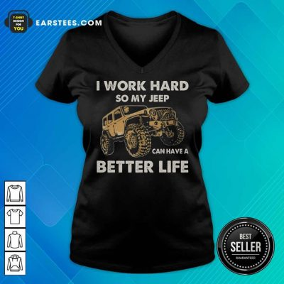 Hot I Work Hard So My Jeep Can Have A Better Life V-neck