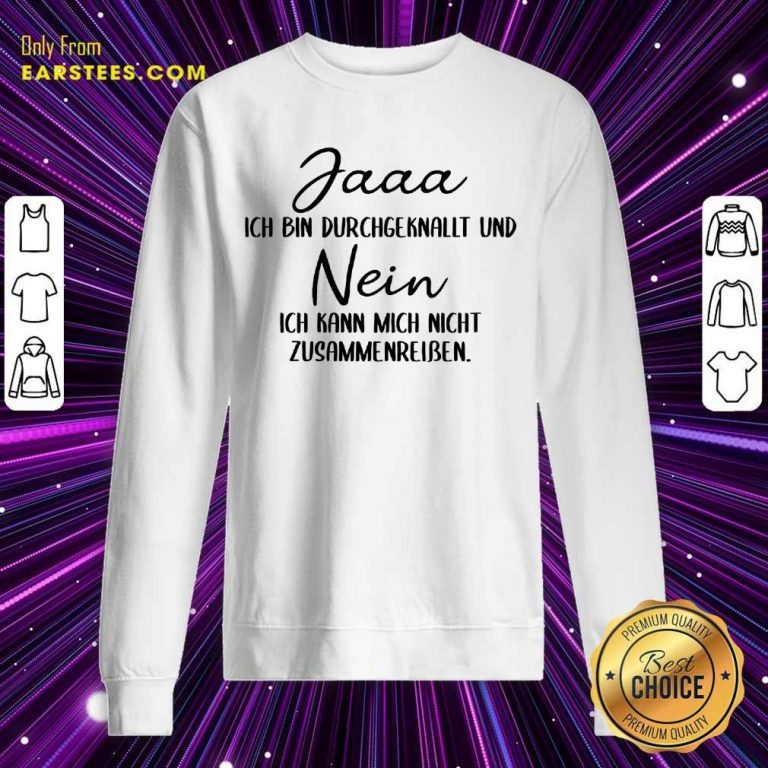 Hot Jaaa Ich Bin Durchgeknallt Und Nein Zusammenreißen Sweatshirt