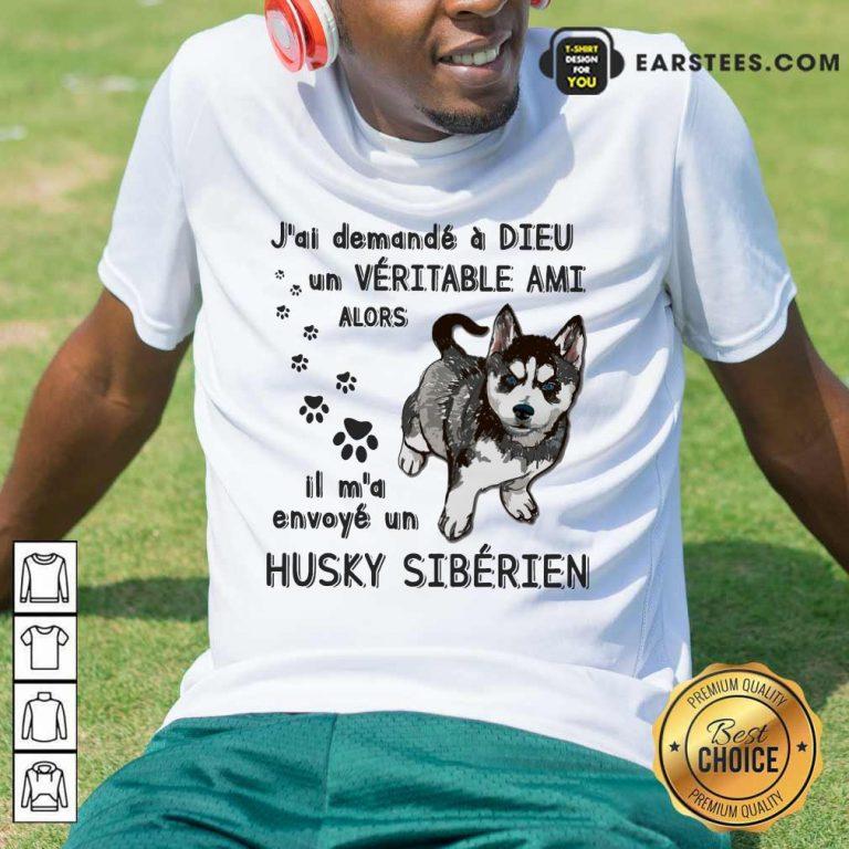Hot J'ai Demandé À Dieu Un Véritable Ami Husky Sibérien Shirt
