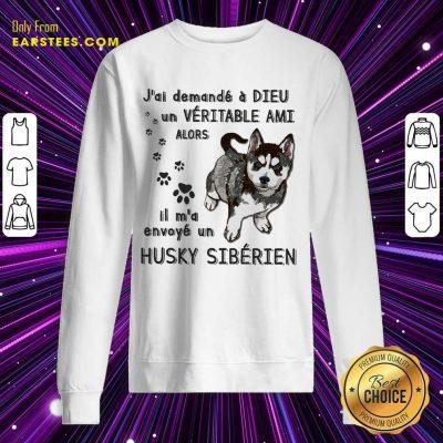 Hot J'ai Demandé À Dieu Un Véritable Ami Husky Sibérien Sweatshirt
