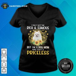 Hot Pomeranian I May Not Be Rich And Famous But I'm A Dog Mom And That's Priceless V-neck