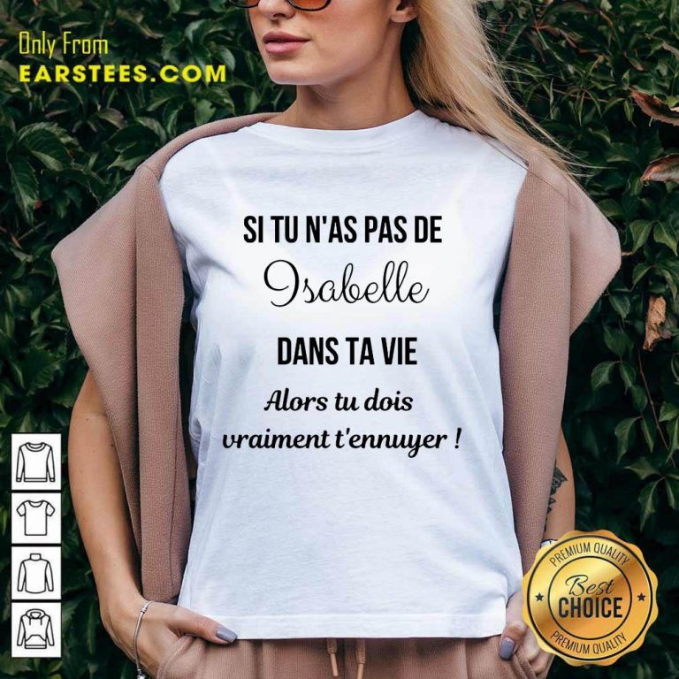 Hot Si Tu N'as Pas De Isabelle Dans Ta Vie Alors Tu Dois Vraiment T'ennuyer V-Neck