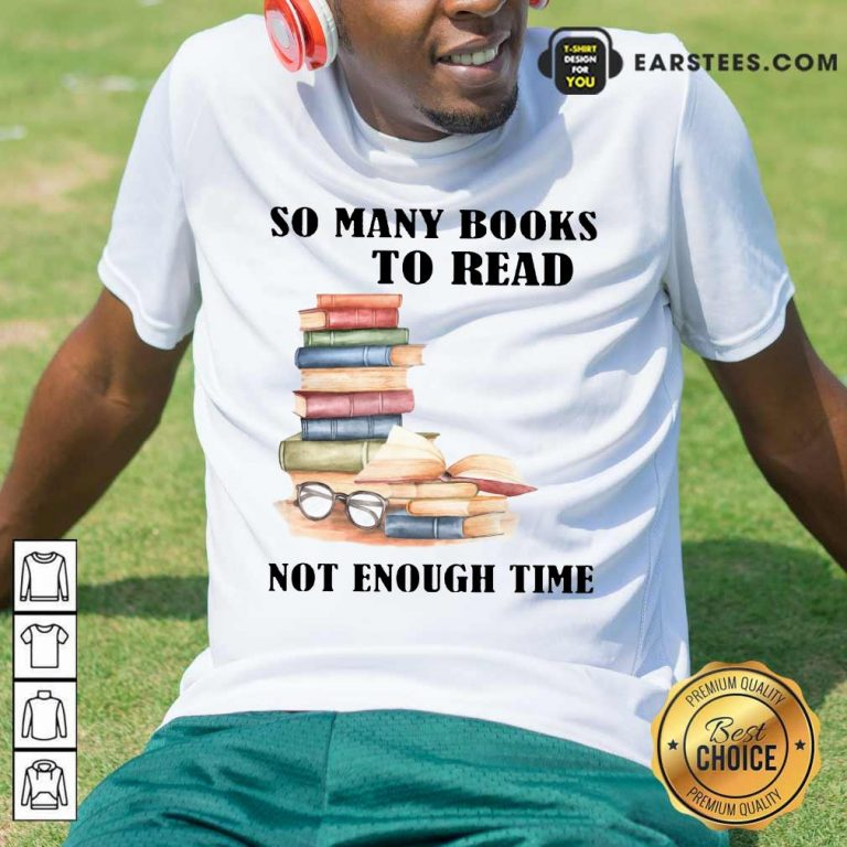 Hot So Many Books To Read Not Enough Time Shirt