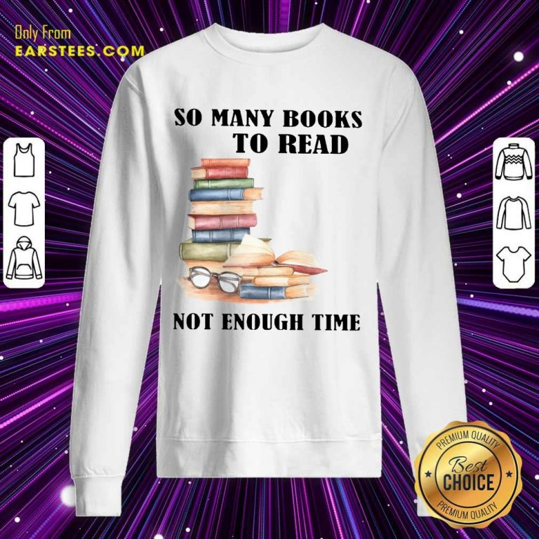 Hot So Many Books To Read Not Enough Time Sweatshirt