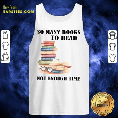 Hot So Many Books To Read Not Enough Time Tank Top
