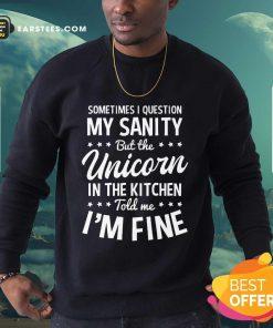 Hot Sometimes I Question My Sanity Unicorn In The Kitchen I'm Fine Sweatshirt