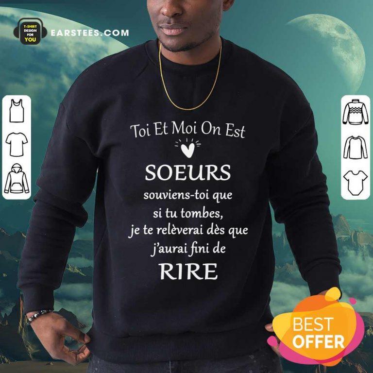 Hot Toi Et Moi On Est Soeurs De Rire Sweatshirt