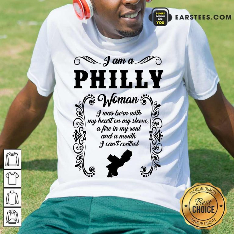 I Am A Philly Woman I Was Born With My Heart On My Sleeve Shirt