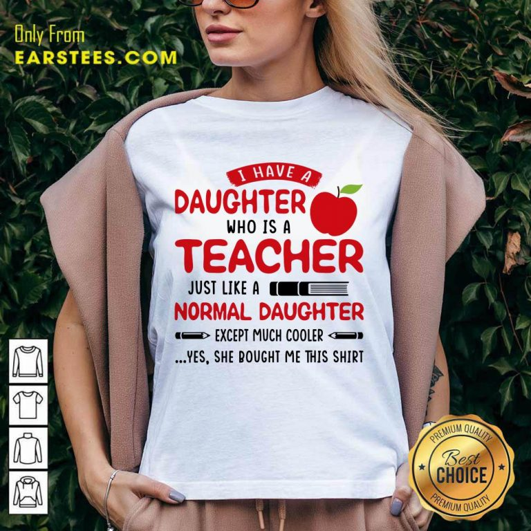 I Have A Daughter Who Is A Teacher Just Like A Normal Daughter V-neck