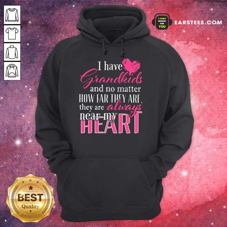 I Have Grandkids They're Always Near My Heart Hoodie