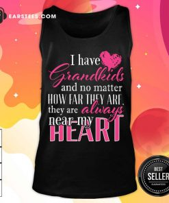 I Have Grandkids They're Always Near My Heart Tank Top