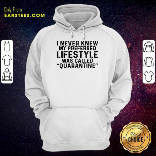 I Never Knew My Preferred Lifestyle Was Called Quarantine Hoodie