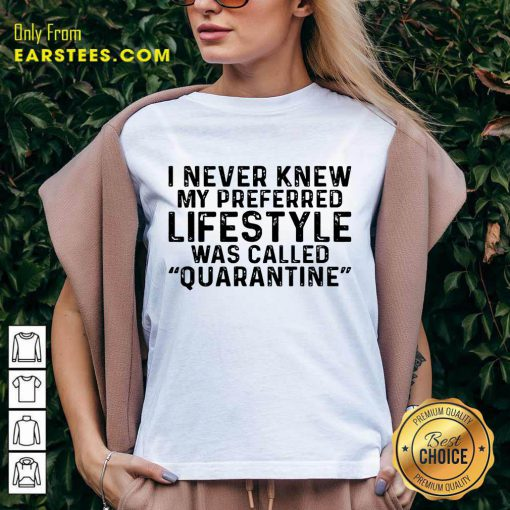 I Never Knew My Preferred Lifestyle Was Called Quarantine V-neck