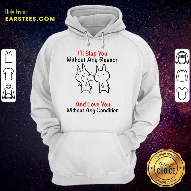 I'll Slap You Without Any Reason And Love You Without Any Condition Hoodie