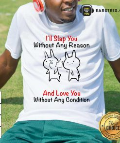 I'll Slap You Without Any Reason And Love You Without Any Condition Shirt