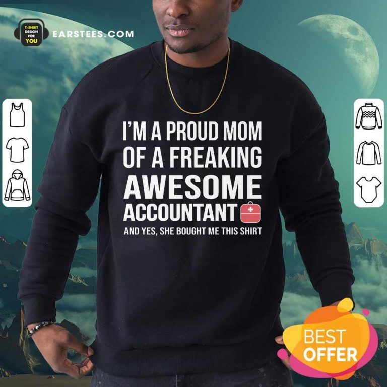 I'm A Proud Mom Of A Freaking Awesome Accountant Sweatshirt